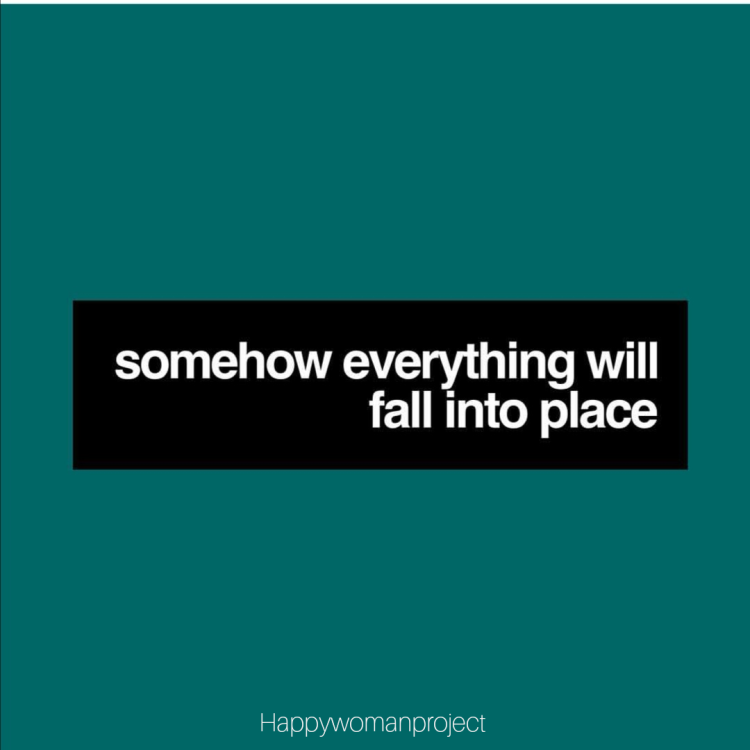 Somehow everything will fall into place